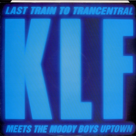 The KLF - Last Train To Trancentral (Meets The Moody Boys Uptown)