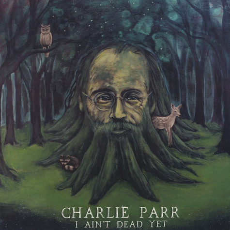 Charlie Parr - I Ain't Dead Yet