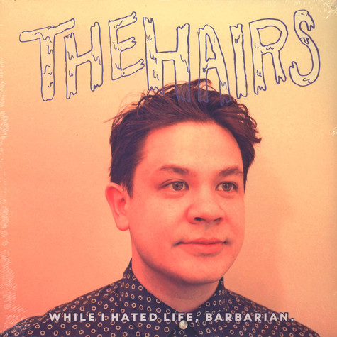 Hairs, The - While I Hated Life, Barbarian