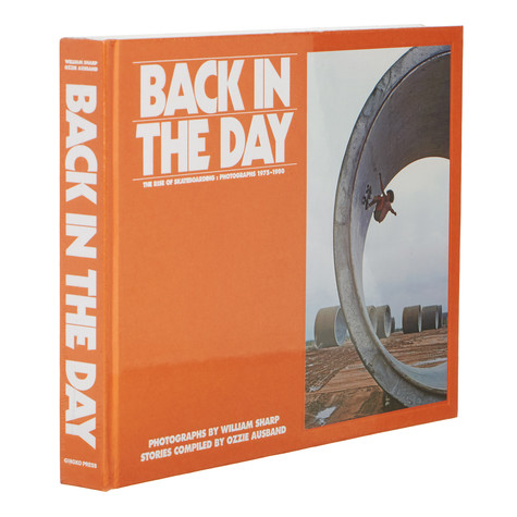 William Sharp & Ozzie Ausband - Back In The Day - The Rise Of Skateboarding: Photographs 1975-1980