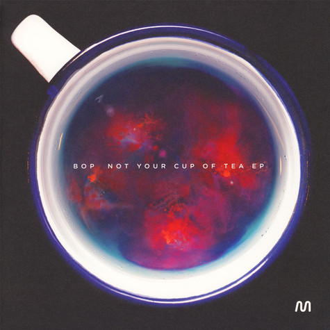 Bop - Not Your Cup Of Tea EP Coloured Vinyl Edition