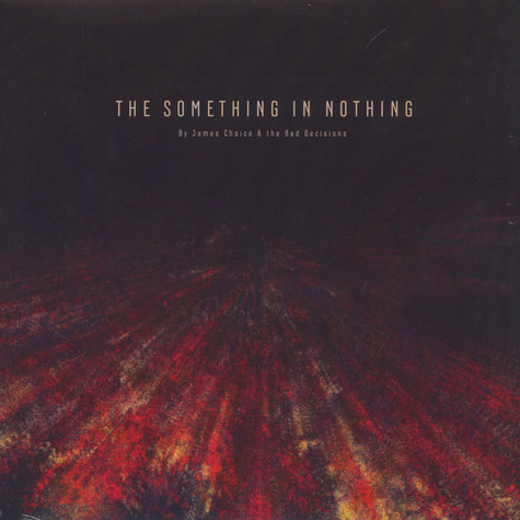 James Choice & The Bad Decisions - The Something In Nothing