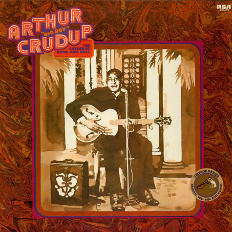 """Arthur """"Big Boy"""" Crudup - The Father Of Rock And Roll"""