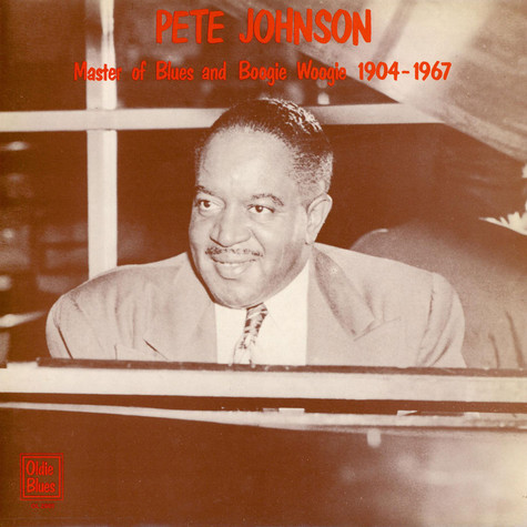 Pete Johnson - Master Of Blues And Boogie Woogie 1904-1967