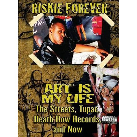 Riskie Forever - Art Is My Life: The Streets, 2Pac, Death Row Records, And Now