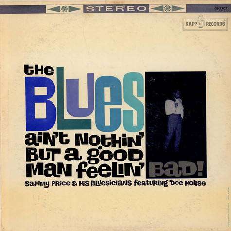Sammy Price And His Blusicians Featuring Doc Horse - The Blues Ain't Nothing But A Good Man Feelin' Bad!