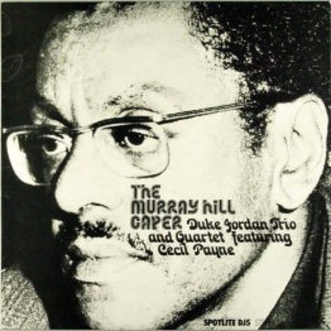Duke Jordan Trio And Duke Jordan Quartet Featuring Cecil Payne - The Murray Hill Caper