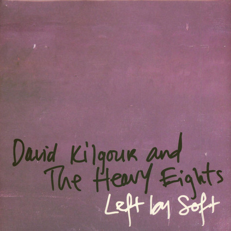 David Kilgour And The Heavy Eights - Left By Soft