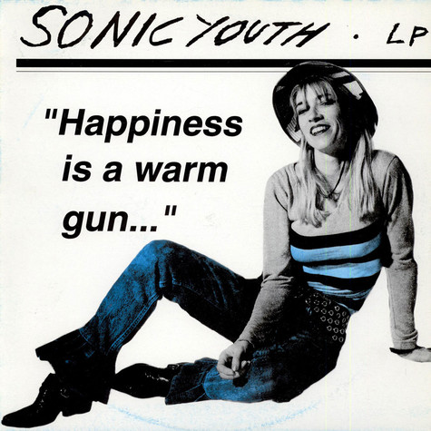 Sonic Youth - Happiness Is A Warm Gun...