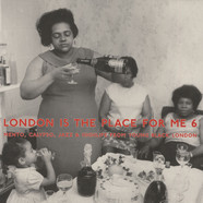 London Is The Place For Me - Volume 6: Mento, Calypso, Jazz & Highlife From Young Black London