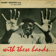 Randy Weston Trio Plus Cecil Payne - With These Hands . . .
