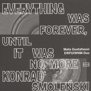 Konrad Smolenski / Michal Kupicz / Mats Gustafsson - Everything Was Forever, Until It was No More
