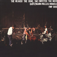Brötzmann / Miller / Moholo - The Nearer The Bone, The Sweeter The Meat