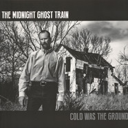 Midnight Ghost Train, The - Cold Was The Ground