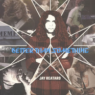 Jay Reatard - Better Than Something: Jay Reatard