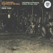 David Toop - Lost Shadows: In Defence Of The Soul / Yanomami Shamanism, Songs, Ritual 1978