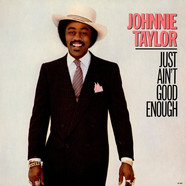 Johnnie Taylor - Just Ain't Good Enough
