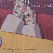 Get Up Kids, The - Something To Write Home About