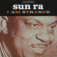 Sun Ra - I Am Strange / I Am An Instrument