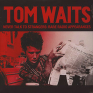 Tom Waits - Never Talk To Strangers: Rare Radio Appearances