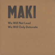 Maki - We Will Not Lead, We Will Only Detonate
