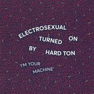 Electrosexual Turned On By Hard Ton - I'm Your Machine