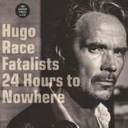 Hugo Race &Fatalists - 24 Hours To Nowhere