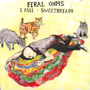 Feral Ohms - I Fall / Sweetbreads