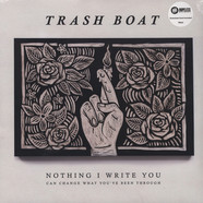 Trash Boat - Nothing I Write Can Change What You've Been Throug