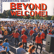 Schwabinggrad Ballett / Arrivati - Beyond Welcome!