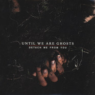 Until We Are Ghosts - Detach Me From You