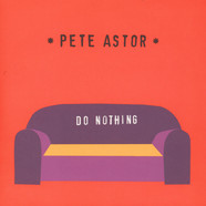 Pete Astor - Do Nothing