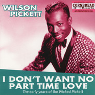 Wilson Pickett - I Don't Want No Part Time Love: The Early Years Of Wilson Picket