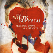 White Buffalo, The - Shadows, Greys And Evil Ways