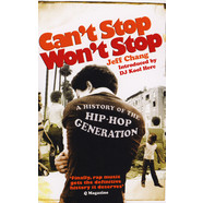Jeff Chang - Can't Stop Won't Stop. A History Of The Hip-Hop Generation