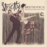 V.A. - Strictly Britxotica! - Palais Pop and Locarno Latin