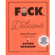 Action Bronson & Gabriele Stabile - F*ck, That's Delicious - An Annotated Guide To Eating Well