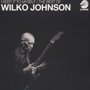 Wilko Johnson - I Keep It To Myself - The Best Of Wilko Johnson