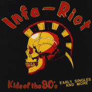Infa-Riot - Kids Of The 80's: The Singles & More