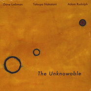 Dave Liebman/ Adam Rudolph/ Tatsuya Nakatani - The Unknowable