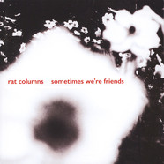 Rat Columns - Sometimes We're Friends