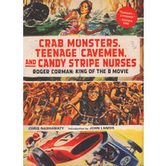 Chris Nahsawaty - Crab Monsters, Teenage Cavemen, And Candy Stripe Nurses - Roger Corman, King Of The B Movie