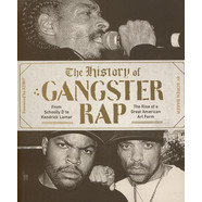 Soren Baker - The History Of Gangster Rap: From Schoolly D To Kendrick Lamar
