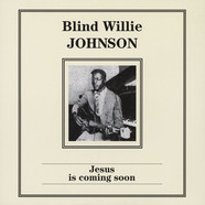 Blind Willie Johnson - Jesus Is Coming Soon