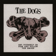 Dogs, The - Set Yourself On Fire And Follow The Smoke