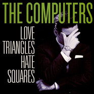 Computers, The - Love Triangles Hate Squares