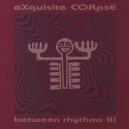 eXquisite CORpsE - Between Rhythms III
