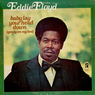 Eddie Floyd - Baby, Lay Your Head Down (Gently On My Bed)