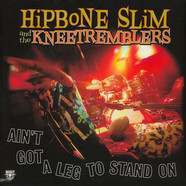 Hipbone Slim & The Kneetremblers - Ain't Got No Leg To Stand On