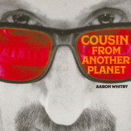 Aaron Whitby - Cousin From Another Planet